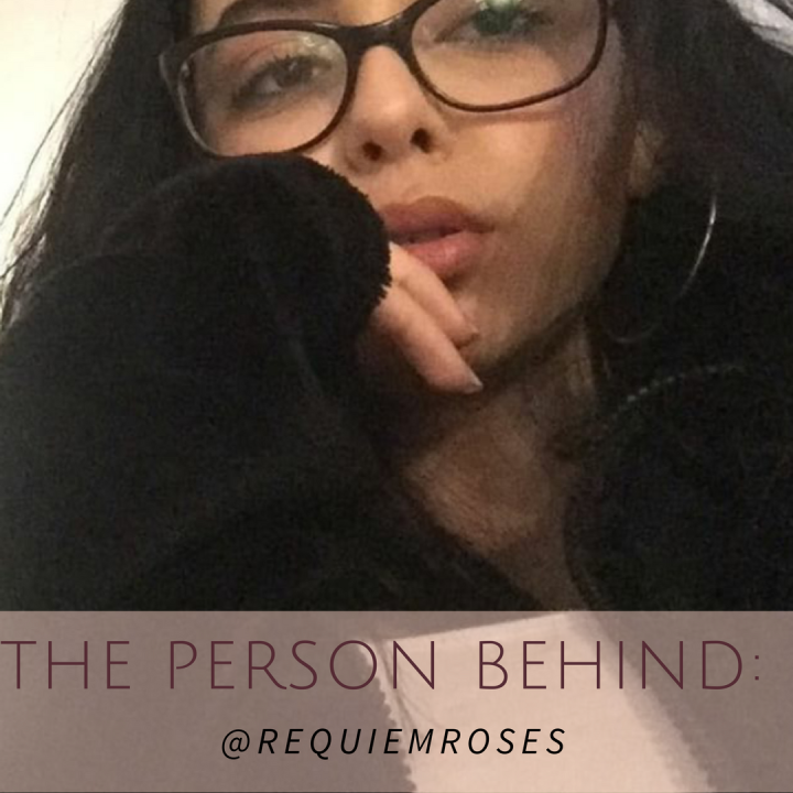 The Person Behind: @requiemroses