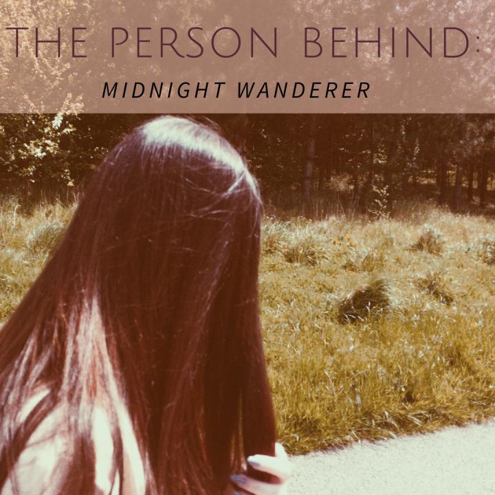 The Person Behind: MidnightWanderer